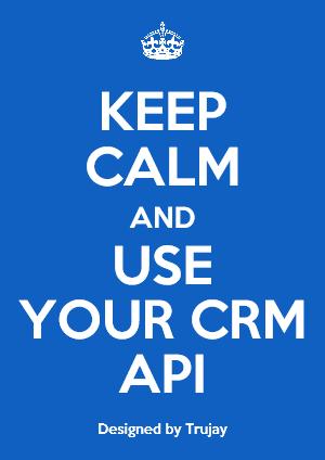 Keep Calm and Use Your CRM API