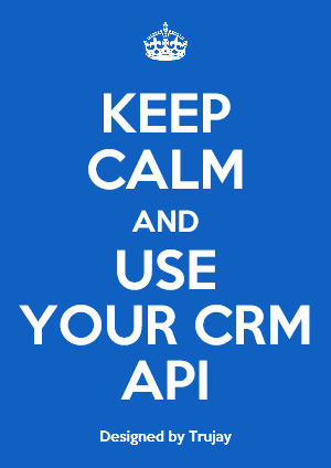 Keep Calm and Use Your CRM API