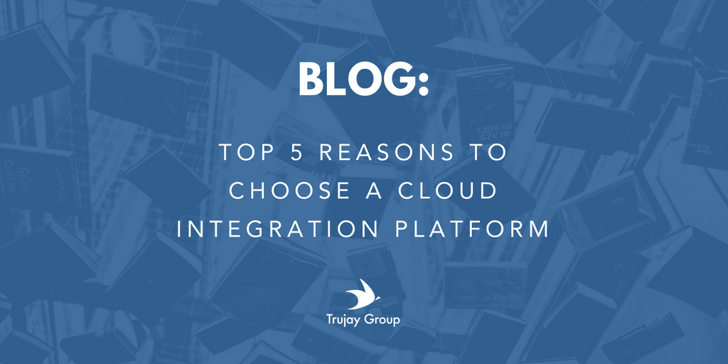 Top_5_Reasons_to_Choose_a_Cloud_Integration_Platform.png